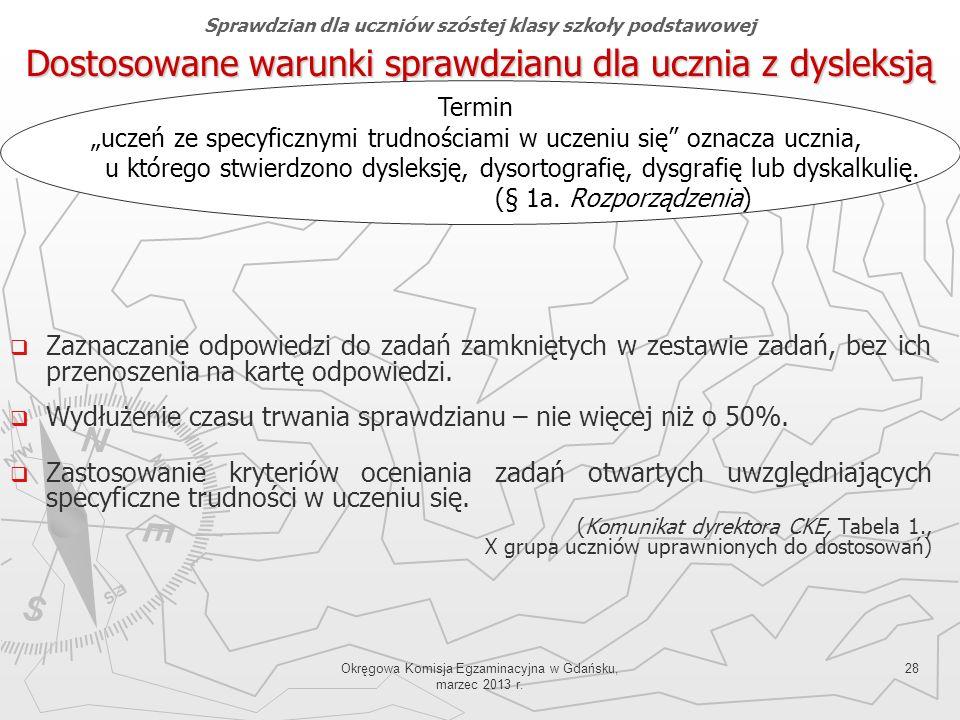 Okręgowa Komisja Egzaminacyjna w Gdańsku, marzec 2013 r. 28 Dostosowane warunki sprawdzianu dla ucznia z dysleksją Zaznaczanie odpowiedzi do zadań zam