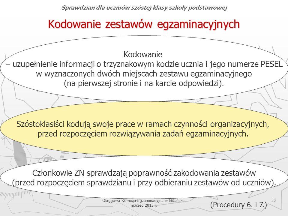 Okręgowa Komisja Egzaminacyjna w Gdańsku, marzec 2013 r. 30 Kodowanie zestawów egzaminacyjnych Kodowanie – uzupełnienie informacji o trzyznakowym kodz