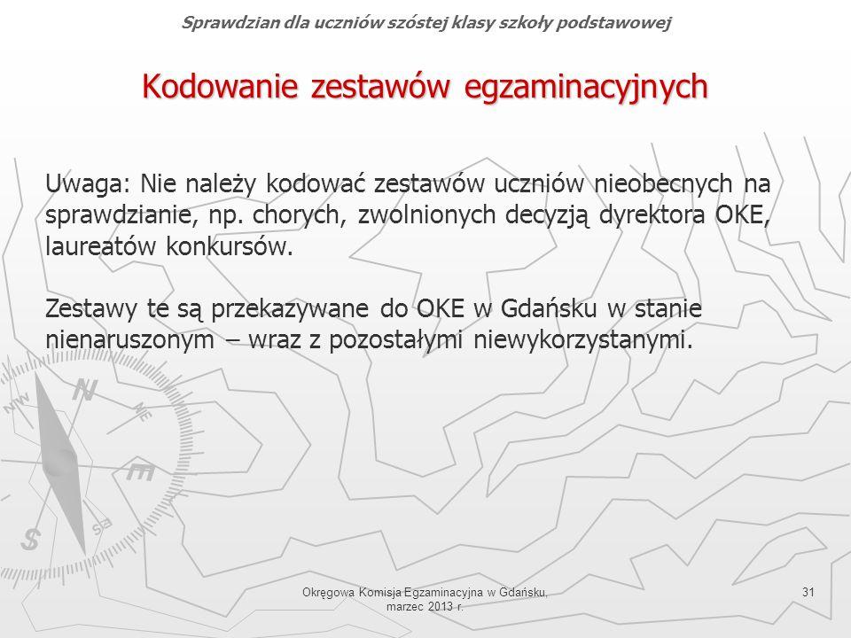 Okręgowa Komisja Egzaminacyjna w Gdańsku, marzec 2013 r. 31 Kodowanie zestawów egzaminacyjnych Uwaga: Nie należy kodować zestawów uczniów nieobecnych