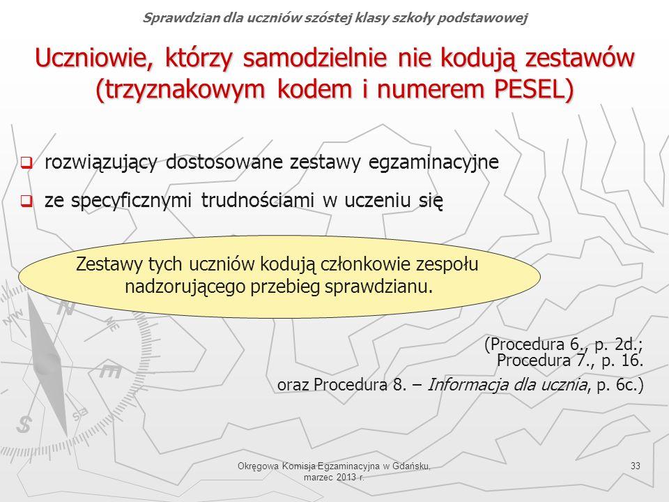 Okręgowa Komisja Egzaminacyjna w Gdańsku, marzec 2013 r. 33 Uczniowie, którzy samodzielnie nie kodują zestawów (trzyznakowym kodem i numerem PESEL) Sp