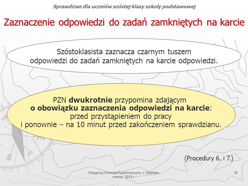 Okręgowa Komisja Egzaminacyjna w Gdańsku, marzec 2013 r. 34 Zaznaczenie odpowiedzi do zadań zamkniętych na karcie Szóstoklasista zaznacza czarnym tusz