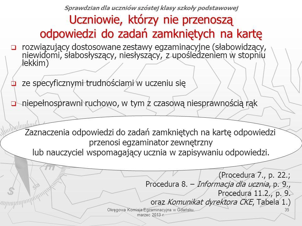 Okręgowa Komisja Egzaminacyjna w Gdańsku, marzec 2013 r. 35 Uczniowie, którzy nie przenoszą odpowiedzi do zadań zamkniętych na kartę Sprawdzian dla uc