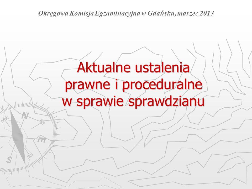 Aktualne ustalenia prawne i proceduralne w sprawie sprawdzianu Okręgowa Komisja Egzaminacyjna w Gdańsku, marzec 2013