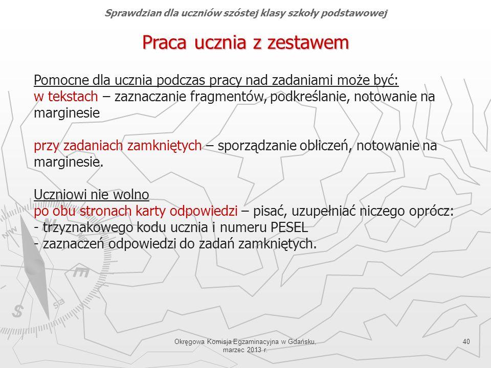 Okręgowa Komisja Egzaminacyjna w Gdańsku, marzec 2013 r. 40 Pomocne dla ucznia podczas pracy nad zadaniami może być: w tekstach – zaznaczanie fragment