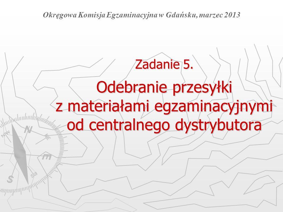 Zadanie 5. Odebranie przesyłki z materiałami egzaminacyjnymi od centralnego dystrybutora Okręgowa Komisja Egzaminacyjna w Gdańsku, marzec 2013