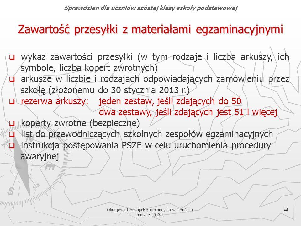 Okręgowa Komisja Egzaminacyjna w Gdańsku, marzec 2013 r. 44 wykaz zawartości przesyłki (w tym rodzaje i liczba arkuszy, ich symbole, liczba kopert zwr
