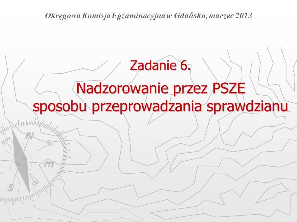 Zadanie 6. Nadzorowanie przez PSZE sposobu przeprowadzania sprawdzianu Okręgowa Komisja Egzaminacyjna w Gdańsku, marzec 2013