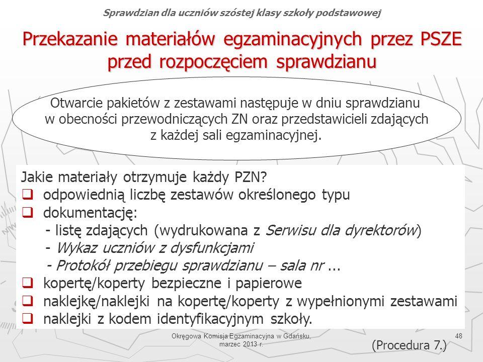 Okręgowa Komisja Egzaminacyjna w Gdańsku, marzec 2013 r. 48 Przekazanie materiałów egzaminacyjnych przez PSZE przed rozpoczęciem sprawdzianu Jakie mat
