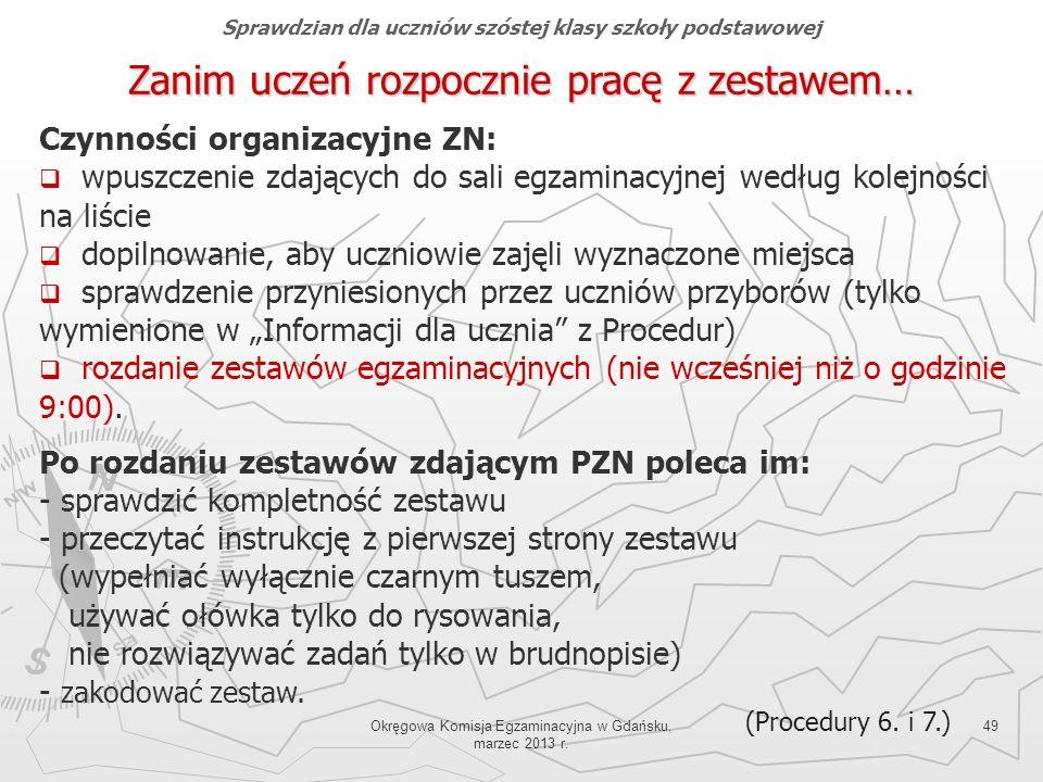 Okręgowa Komisja Egzaminacyjna w Gdańsku, marzec 2013 r. 49 Zanim uczeń rozpocznie pracę z zestawem… Czynności organizacyjne ZN: wpuszczenie zdających