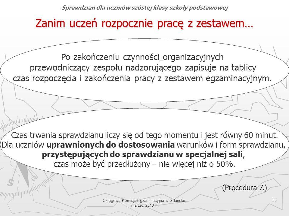 Okręgowa Komisja Egzaminacyjna w Gdańsku, marzec 2013 r. 50 Zanim uczeń rozpocznie pracę z zestawem… (Procedura 7.) Po zakończeniu czynności organizac