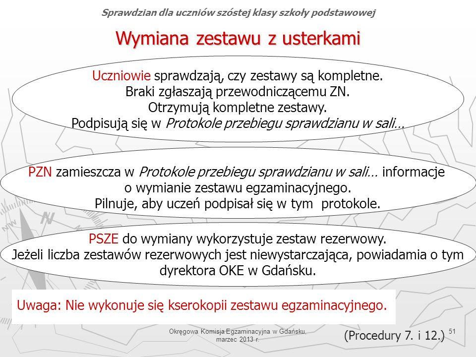 Okręgowa Komisja Egzaminacyjna w Gdańsku, marzec 2013 r. 51 Wymiana zestawu z usterkami (Procedury 7. i 12.) Uczniowie sprawdzają, czy zestawy są komp