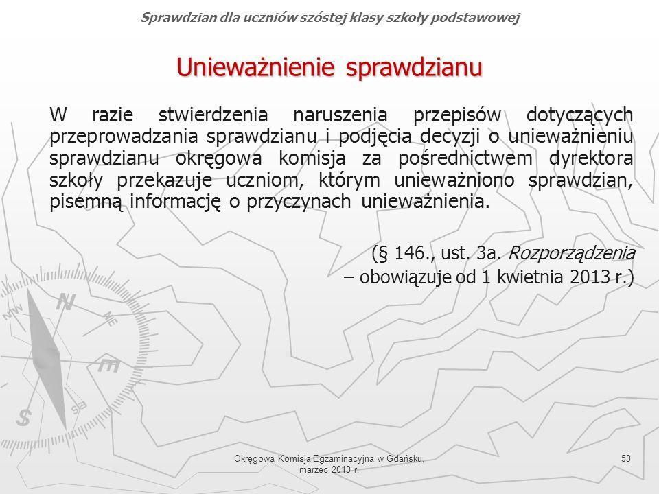 Okręgowa Komisja Egzaminacyjna w Gdańsku, marzec 2013 r. 53 W razie stwierdzenia naruszenia przepisów dotyczących przeprowadzania sprawdzianu i podjęc