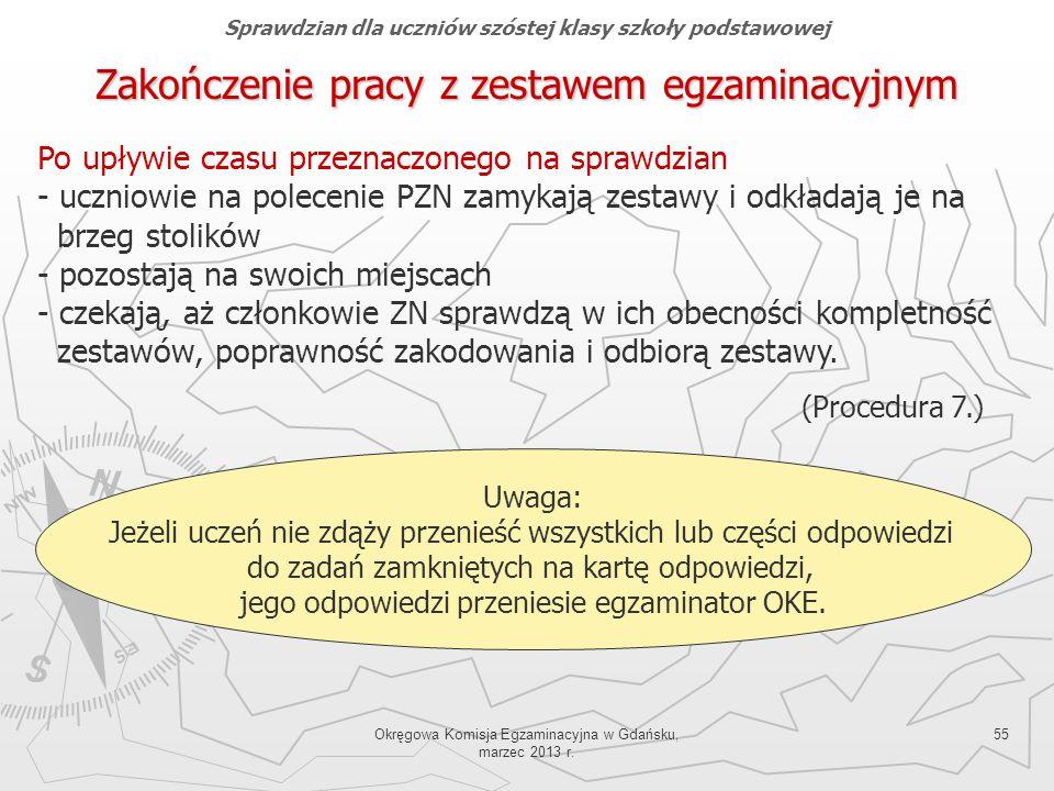 Okręgowa Komisja Egzaminacyjna w Gdańsku, marzec 2013 r. 55 Uwaga: Jeżeli uczeń nie zdąży przenieść wszystkich lub części odpowiedzi do zadań zamknięt