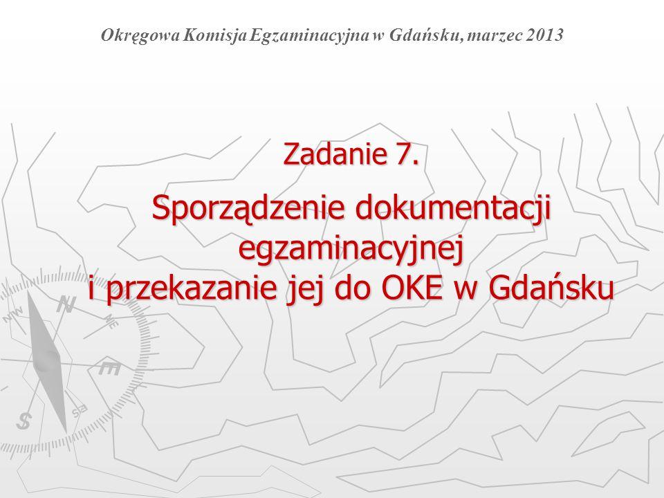 Zadanie 7. Sporządzenie dokumentacji egzaminacyjnej i przekazanie jej do OKE w Gdańsku Okręgowa Komisja Egzaminacyjna w Gdańsku, marzec 2013