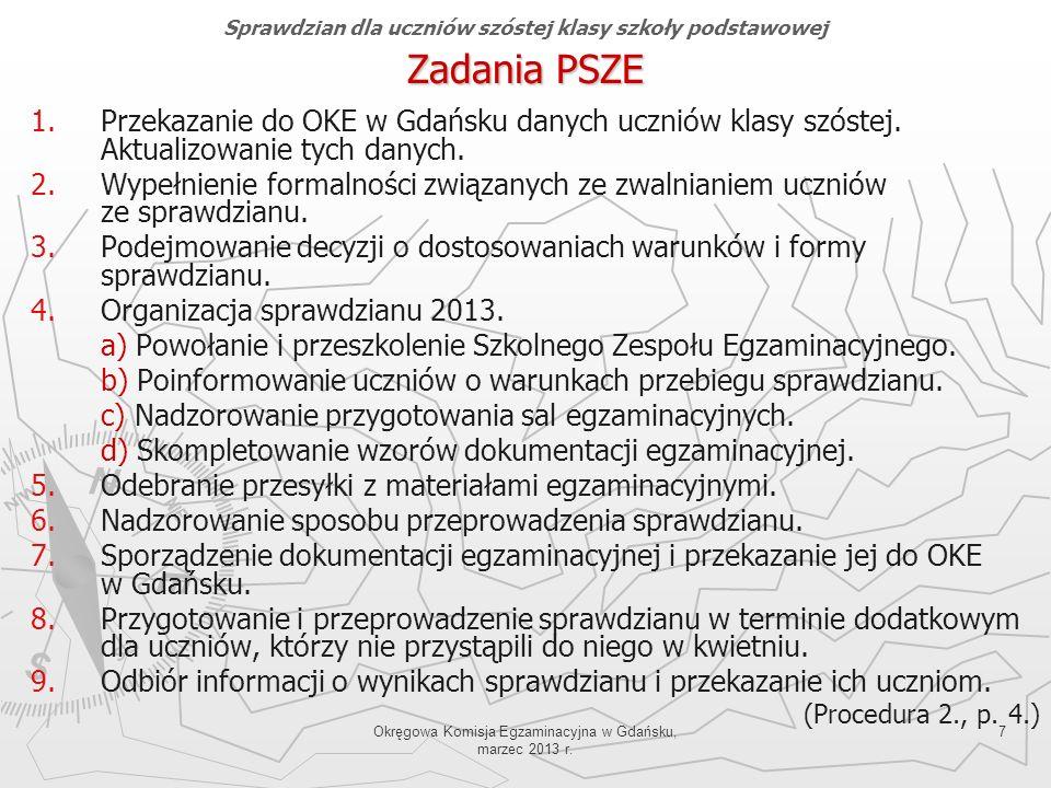 Okręgowa Komisja Egzaminacyjna w Gdańsku, marzec 2013 r. 7 Zadania PSZE 1. 1.Przekazanie do OKE w Gdańsku danych uczniów klasy szóstej. Aktualizowanie