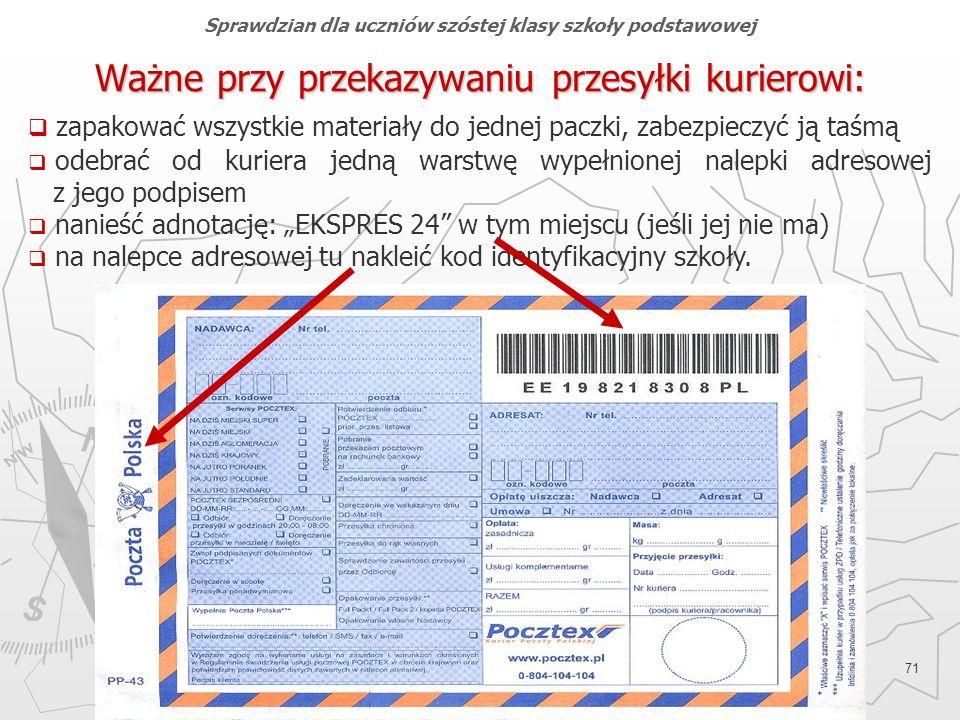 Okręgowa Komisja Egzaminacyjna w Gdańsku, marzec 2013 r. 71 zapakować wszystkie materiały do jednej paczki, zabezpieczyć ją taśmą odebrać od kuriera j