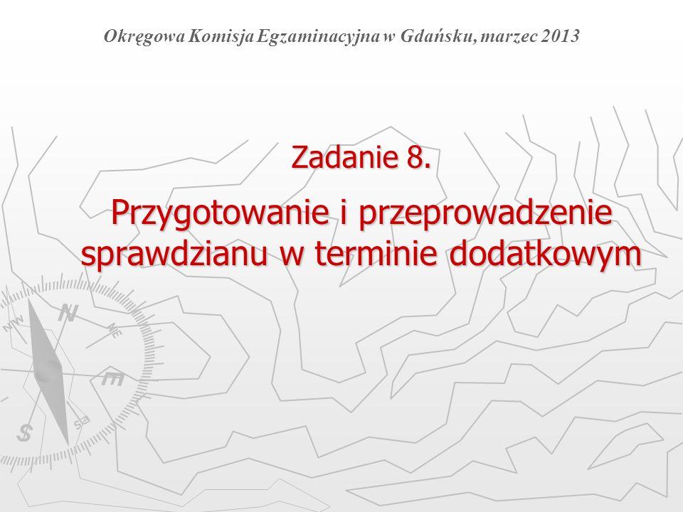 Zadanie 8. Przygotowanie i przeprowadzenie sprawdzianu w terminie dodatkowym Okręgowa Komisja Egzaminacyjna w Gdańsku, marzec 2013