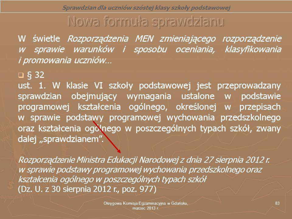 Okręgowa Komisja Egzaminacyjna w Gdańsku, marzec 2013 r. 83 W świetle Rozporządzenia MEN zmieniającego rozporządzenie w sprawie warunków i sposobu oce