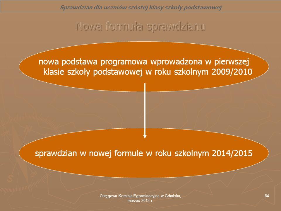 Okręgowa Komisja Egzaminacyjna w Gdańsku, marzec 2013 r. 84 Sprawdzian dla uczniów szóstej klasy szkoły podstawowej nowa podstawa programowa wprowadzo
