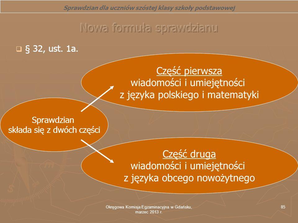 Okręgowa Komisja Egzaminacyjna w Gdańsku, marzec 2013 r. 85 Sprawdzian dla uczniów szóstej klasy szkoły podstawowej § 32, ust. 1a. Sprawdzian składa s