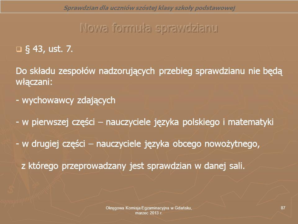 Okręgowa Komisja Egzaminacyjna w Gdańsku, marzec 2013 r. 87 Sprawdzian dla uczniów szóstej klasy szkoły podstawowej § 43, ust. 7. Do składu zespołów n