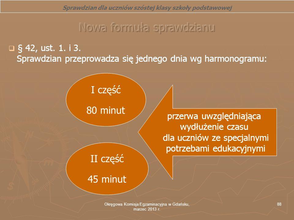 Okręgowa Komisja Egzaminacyjna w Gdańsku, marzec 2013 r. 88 § 42, ust. 1. i 3. Sprawdzian przeprowadza się jednego dnia wg harmonogramu: Sprawdzian dl