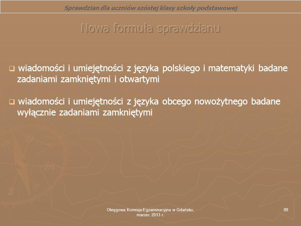 Okręgowa Komisja Egzaminacyjna w Gdańsku, marzec 2013 r. 89 wiadomości i umiejętności z języka polskiego i matematyki badane zadaniami zamkniętymi i o