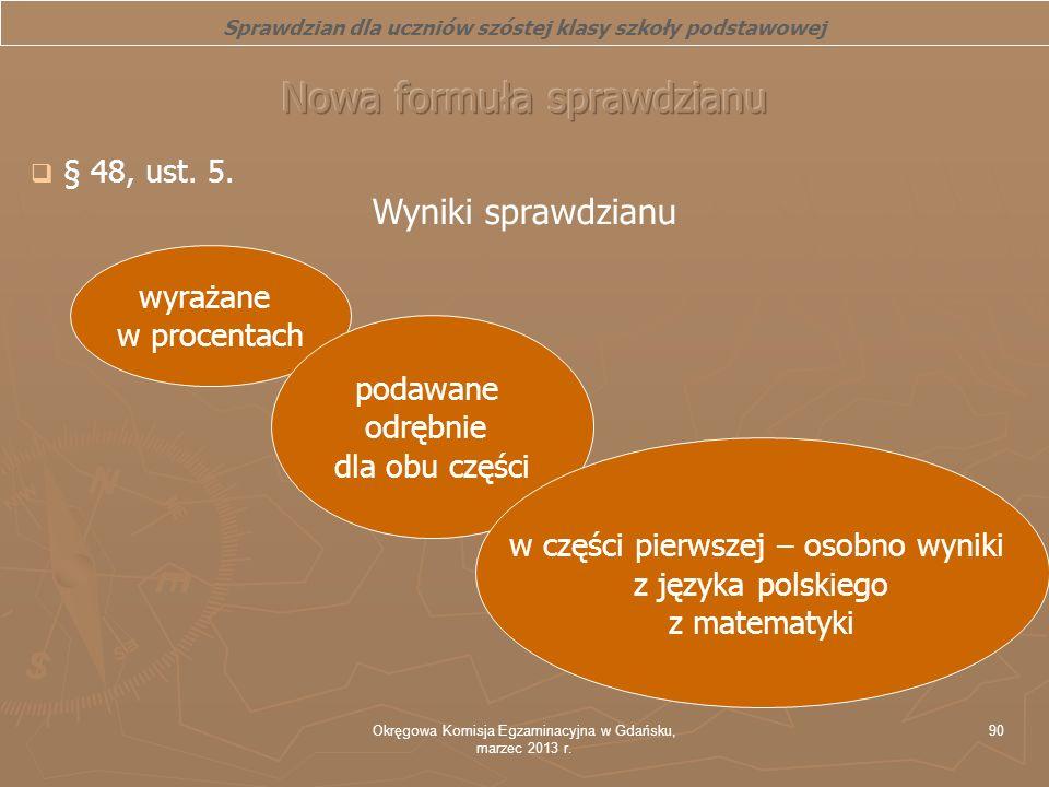 Okręgowa Komisja Egzaminacyjna w Gdańsku, marzec 2013 r. 90 § 48, ust. 5. Wyniki sprawdzianu Sprawdzian dla uczniów szóstej klasy szkoły podstawowej w