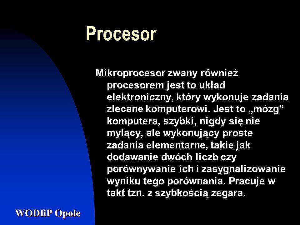 WODIiP Opole Procesor Mikroprocesor zwany również procesorem jest to układ elektroniczny, który wykonuje zadania zlecane komputerowi. Jest to mózg kom