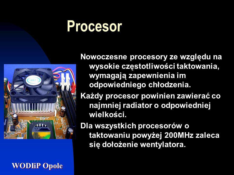 WODIiP Opole Procesor Nowoczesne procesory ze względu na wysokie częstotliwości taktowania, wymagają zapewnienia im odpowiedniego chłodzenia. Każdy pr