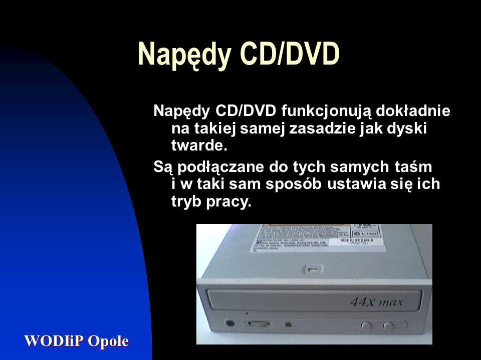 WODIiP Opole Napędy CD/DVD Napędy CD/DVD funkcjonują dokładnie na takiej samej zasadzie jak dyski twarde. Są podłączane do tych samych taśm i w taki s