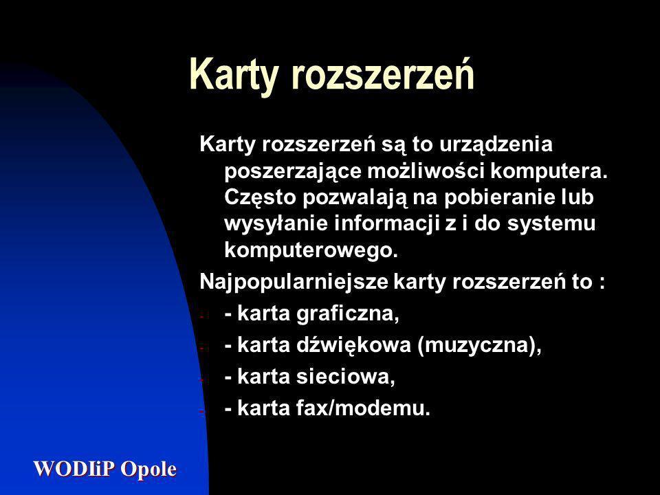WODIiP Opole Karty rozszerzeń Karty rozszerzeń są to urządzenia poszerzające możliwości komputera. Często pozwalają na pobieranie lub wysyłanie inform