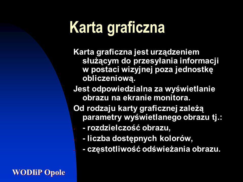 WODIiP Opole Karta graficzna Karta graficzna jest urządzeniem służącym do przesyłania informacji w postaci wizyjnej poza jednostkę obliczeniową. Jest