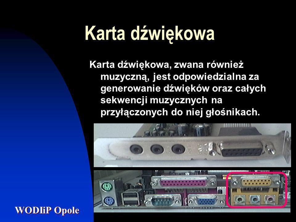 WODIiP Opole Karta dźwiękowa Karta dźwiękowa, zwana również muzyczną, jest odpowiedzialna za generowanie dźwięków oraz całych sekwencji muzycznych na
