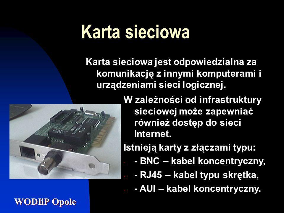 WODIiP Opole Karta sieciowa Karta sieciowa jest odpowiedzialna za komunikację z innymi komputerami i urządzeniami sieci logicznej. W zależności od inf