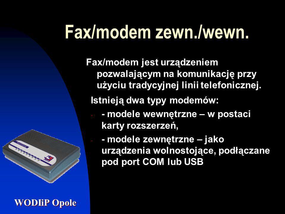 WODIiP Opole Fax/modem zewn./wewn. Fax/modem jest urządzeniem pozwalającym na komunikację przy użyciu tradycyjnej linii telefonicznej. Istnieją dwa ty