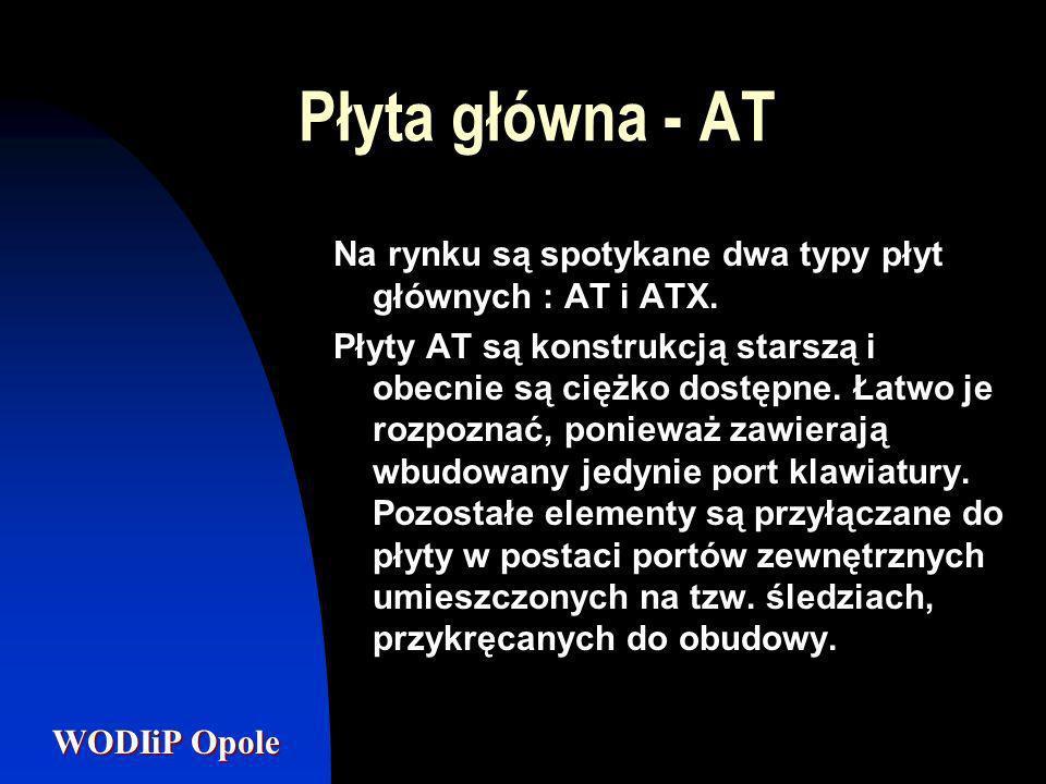 WODIiP Opole Płyta główna - AT Na rynku są spotykane dwa typy płyt głównych : AT i ATX. Płyty AT są konstrukcją starszą i obecnie są ciężko dostępne.