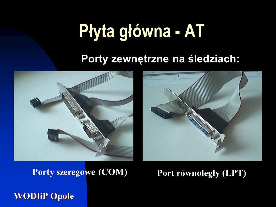 WODIiP Opole Porty zewnętrzne na śledziach: Płyta główna - AT Porty szeregowe (COM) Port równoległy (LPT)