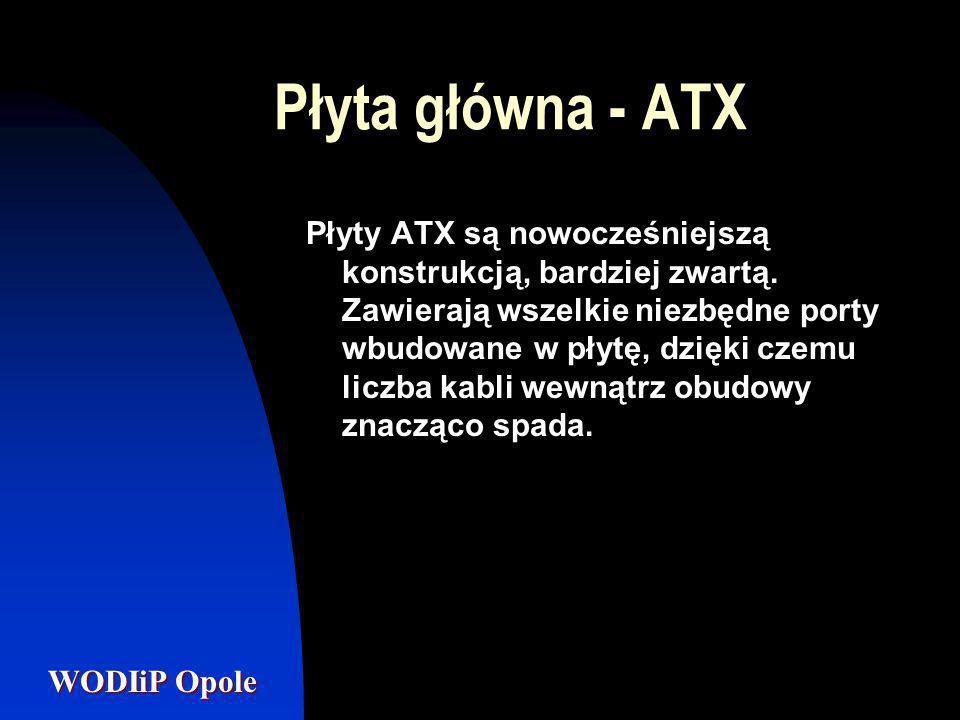 WODIiP Opole Płyta główna - ATX Płyty ATX są nowocześniejszą konstrukcją, bardziej zwartą. Zawierają wszelkie niezbędne porty wbudowane w płytę, dzięk