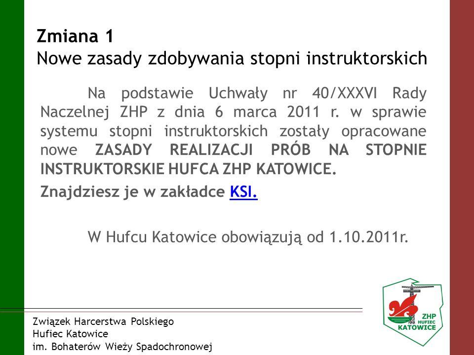 Zmiana 1 Nowe zasady zdobywania stopni instruktorskich Na podstawie Uchwały nr 40/XXXVI Rady Naczelnej ZHP z dnia 6 marca 2011 r. w sprawie systemu st