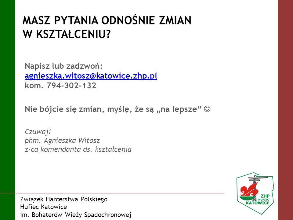 MASZ PYTANIA ODNOŚNIE ZMIAN W KSZTAŁCENIU? Napisz lub zadzwoń: agnieszka.witosz@katowice.zhp.pl kom. 794-302-132 agnieszka.witosz@katowice.zhp.pl Nie