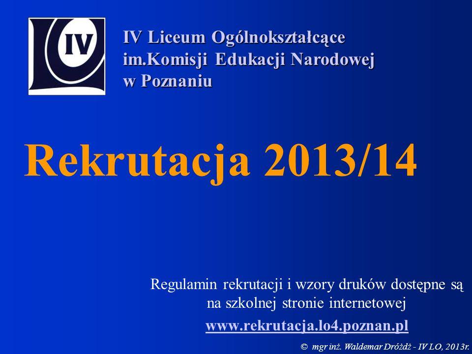 Rekrutacja 2013/14 Regulamin rekrutacji i wzory druków dostępne są na szkolnej stronie internetowej www.rekrutacja.lo4.poznan.pl IV Liceum Ogólnokszta