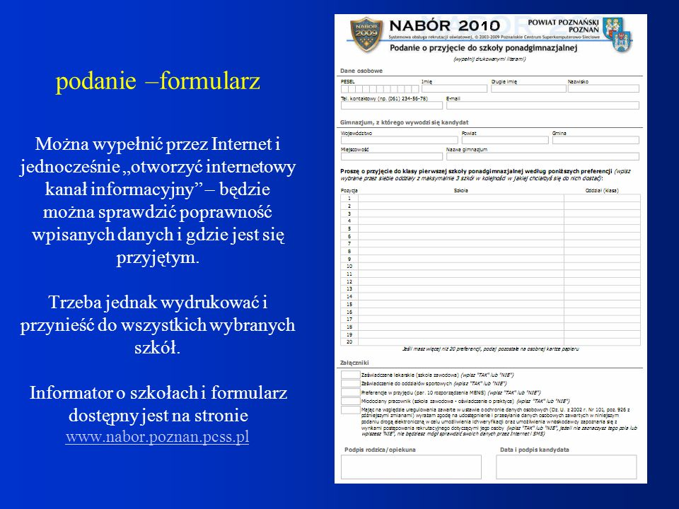 podanie –formularz Można wypełnić przez Internet i jednocześnie otworzyć internetowy kanał informacyjny – będzie można sprawdzić poprawność wpisanych