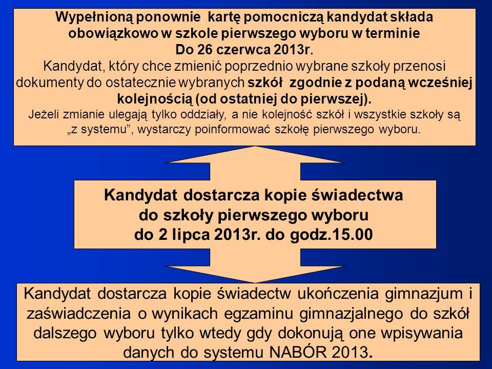 Kandydat dostarcza kopie świadectwa do szkoły pierwszego wyboru do 2 lipca 2013r. do godz.15.00 Kandydat dostarcza kopie świadectw ukończenia gimnazju