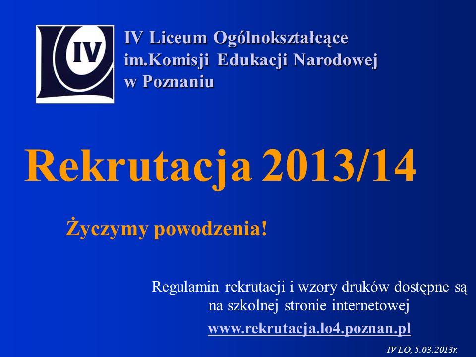 Życzymy powodzenia! Regulamin rekrutacji i wzory druków dostępne są na szkolnej stronie internetowej www.rekrutacja.lo4.poznan.pl IV Liceum Ogólnokszt