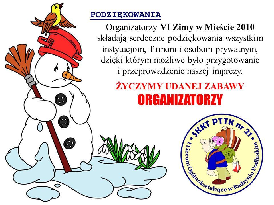 PODZIĘKOWANIA Organizatorzy VI Zimy w Mieście 2010 składają serdeczne podziękowania wszystkim instytucjom, firmom i osobom prywatnym, dzięki którym mo