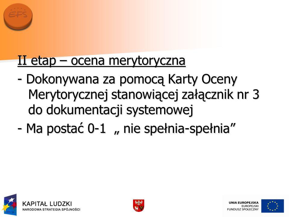 II etap – ocena merytoryczna - Dokonywana za pomocą Karty Oceny Merytorycznej stanowiącej załącznik nr 3 do dokumentacji systemowej - Ma postać 0-1 ni