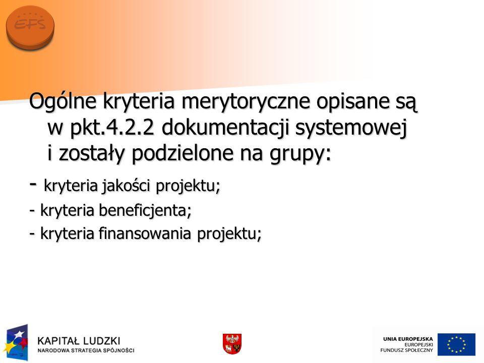 Ogólne kryteria merytoryczne opisane są w pkt.4.2.2 dokumentacji systemowej i zostały podzielone na grupy: - kryteria jakości projektu; - kryteria ben