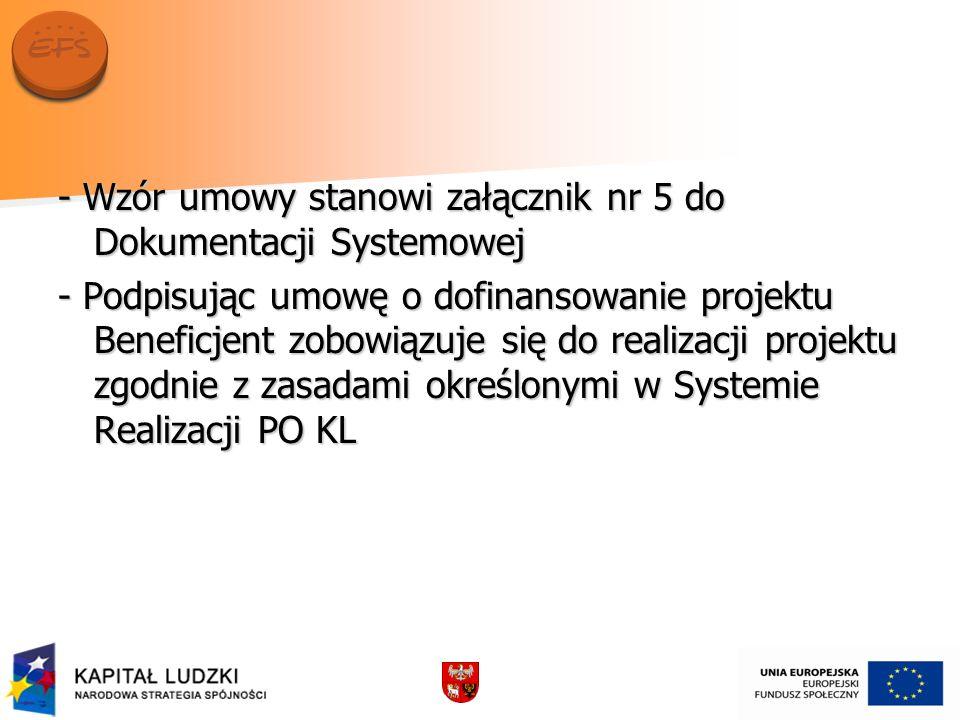 - Wzór umowy stanowi załącznik nr 5 do Dokumentacji Systemowej - Podpisując umowę o dofinansowanie projektu Beneficjent zobowiązuje się do realizacji