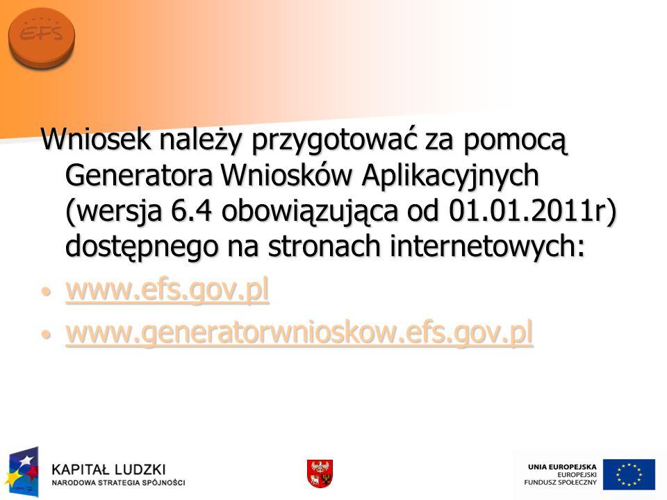 Wniosek należy przygotować za pomocą Generatora Wniosków Aplikacyjnych (wersja 6.4 obowiązująca od 01.01.2011r) dostępnego na stronach internetowych: